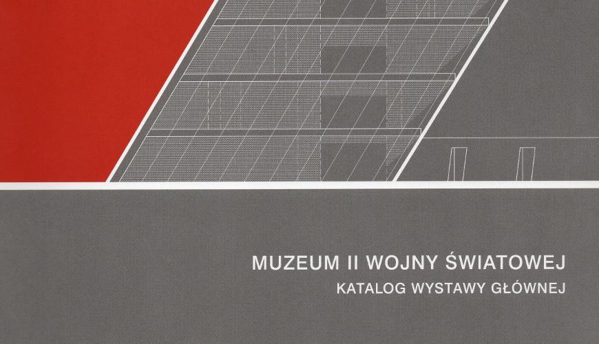 Muzeum II Wojny Światowej. Katalog wystawy głównej